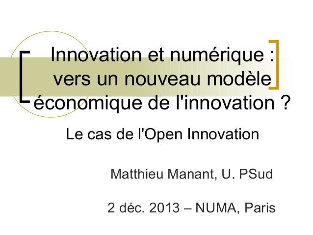 Innovation et numérique: vers un nouveau modèle économique de l'innovation? Le cas de l'Open Innovation Matthieu Manant,...
