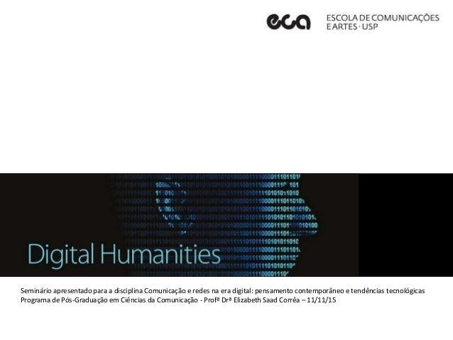 Seminário apresentado para a disciplina Comunicação e redes na era digital: pensamento contemporâneo e tendências tecnológ...
