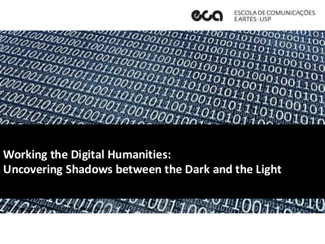 Working the Digital Humanities: Uncovering Shadows between the Dark and the Light Wendy Hui Kyong Chun   Lisa Marie Rhody