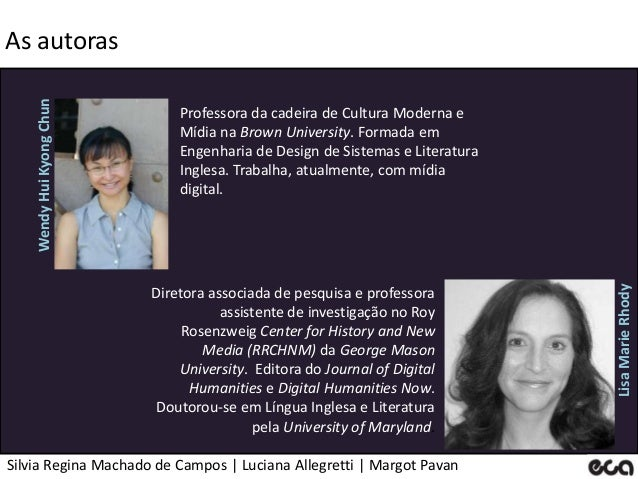 Silvia Regina Machado de Campos   Luciana Allegretti   Margot Pavan As autoras Professora da cadeira de Cultura Moderna e ...