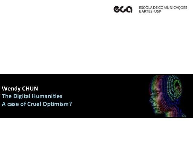 Wendy CHUN The Digital Humanities A case of Cruel Optimism?