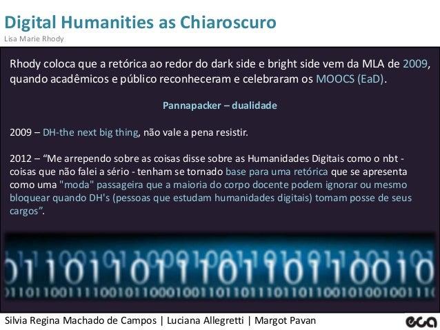 Silvia Regina Machado de Campos   Luciana Allegretti   Margot Pavan Digital Humanities as Chiaroscuro Lisa Marie Rhody Rho...