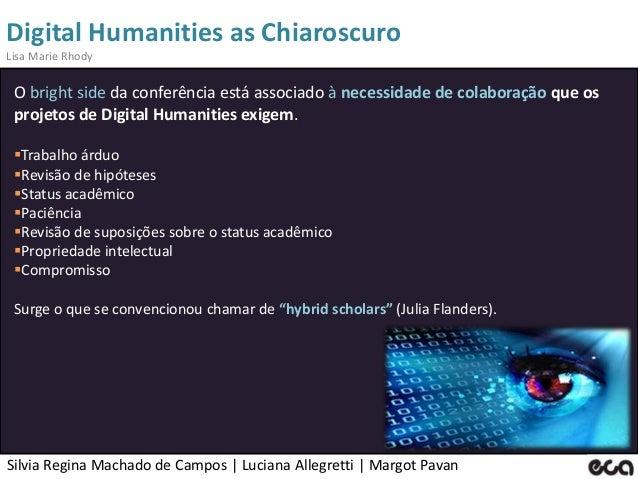 Silvia Regina Machado de Campos   Luciana Allegretti   Margot Pavan Digital Humanities as Chiaroscuro Lisa Marie Rhody O b...