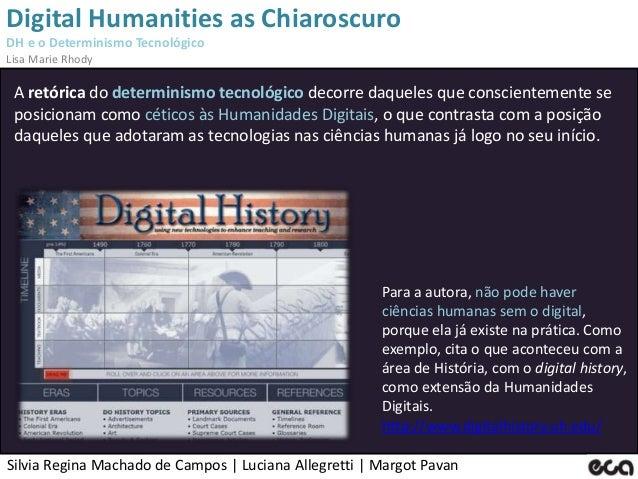 Silvia Regina Machado de Campos   Luciana Allegretti   Margot Pavan Digital Humanities as Chiaroscuro DH e o Determinismo ...