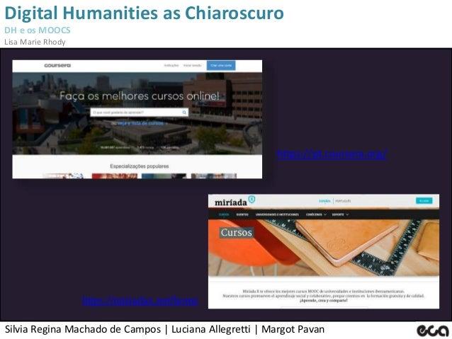 Silvia Regina Machado de Campos   Luciana Allegretti   Margot Pavan Digital Humanities as Chiaroscuro DH e os MOOCS Lisa M...