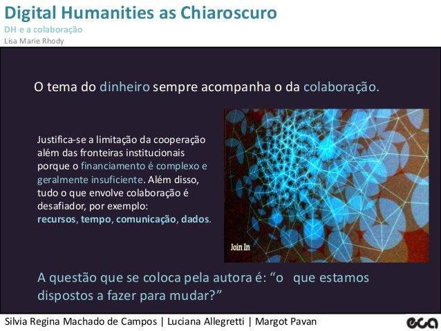 Silvia Regina Machado de Campos   Luciana Allegretti   Margot Pavan Digital Humanities as Chiaroscuro DH e a colaboração L...