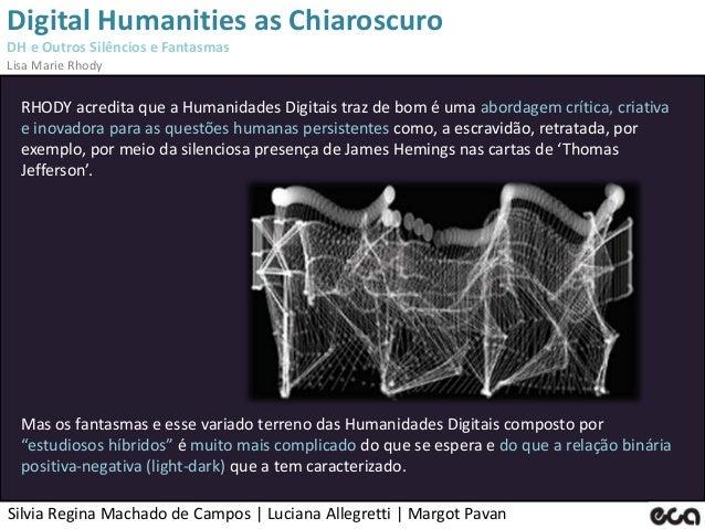 Silvia Regina Machado de Campos   Luciana Allegretti   Margot Pavan Digital Humanities as Chiaroscuro DH e Outros Silêncio...