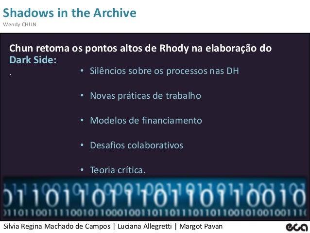 Silvia Regina Machado de Campos   Luciana Allegretti   Margot Pavan Shadows in the Archive Wendy CHUN Chun retoma os ponto...