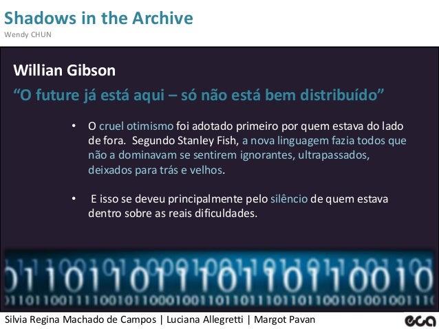 "Silvia Regina Machado de Campos   Luciana Allegretti   Margot Pavan Shadows in the Archive Wendy CHUN Willian Gibson ""O fu..."
