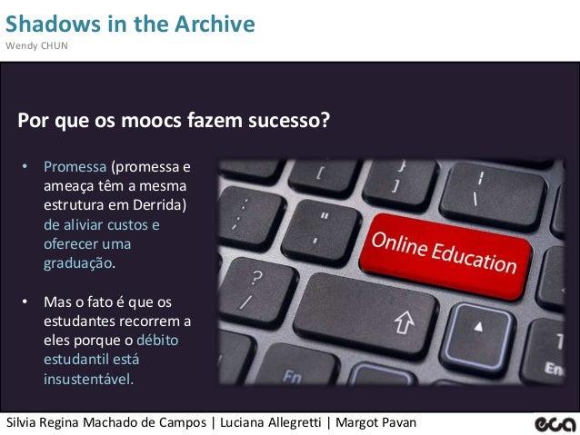 Silvia Regina Machado de Campos   Luciana Allegretti   Margot Pavan Shadows in the Archive Wendy CHUN Por que os moocs faz...
