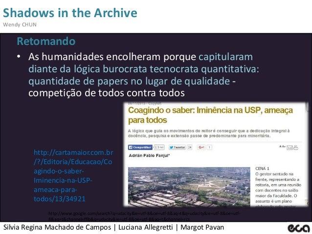 Silvia Regina Machado de Campos   Luciana Allegretti   Margot Pavan Shadows in the Archive Wendy CHUN Retomando • As human...