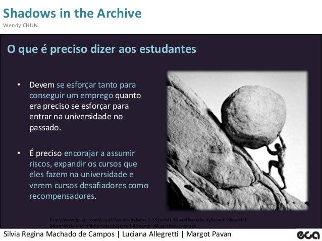 Silvia Regina Machado de Campos   Luciana Allegretti   Margot Pavan Shadows in the Archive Wendy CHUN • Devem se esforçar ...