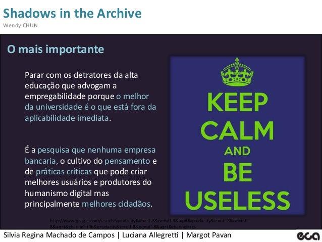 Silvia Regina Machado de Campos   Luciana Allegretti   Margot Pavan Shadows in the Archive Wendy CHUN http://www.google.co...