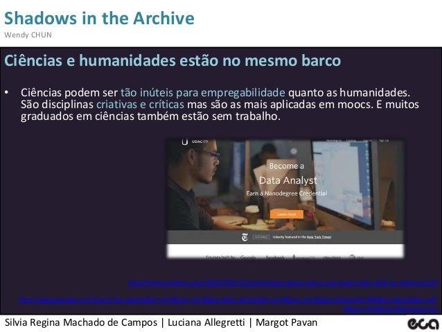 Silvia Regina Machado de Campos   Luciana Allegretti   Margot Pavan Shadows in the Archive Wendy CHUN Ciências e humanidad...
