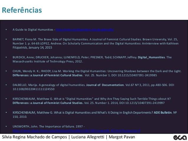 Silvia Regina Machado de Campos   Luciana Allegretti   Margot Pavan Referências • A Guide to Digital Humanities - http://s...