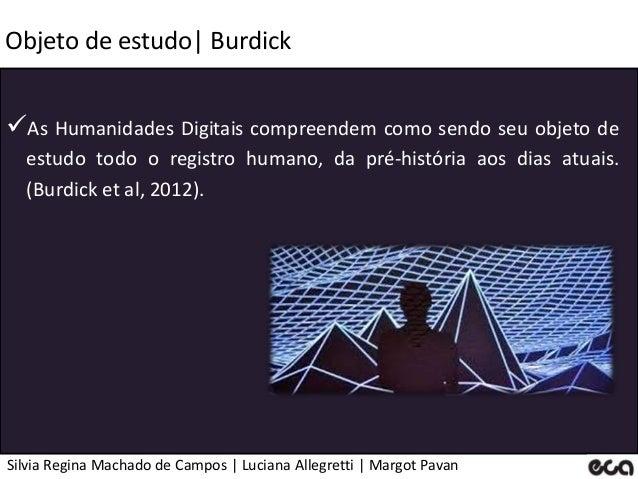 Silvia Regina Machado de Campos   Luciana Allegretti   Margot Pavan Objeto de estudo  Burdick As Humanidades Digitais com...