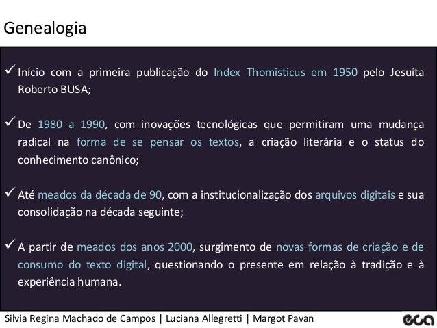 Silvia Regina Machado de Campos   Luciana Allegretti   Margot Pavan Genealogia Início com a primeira publicação do Index ...