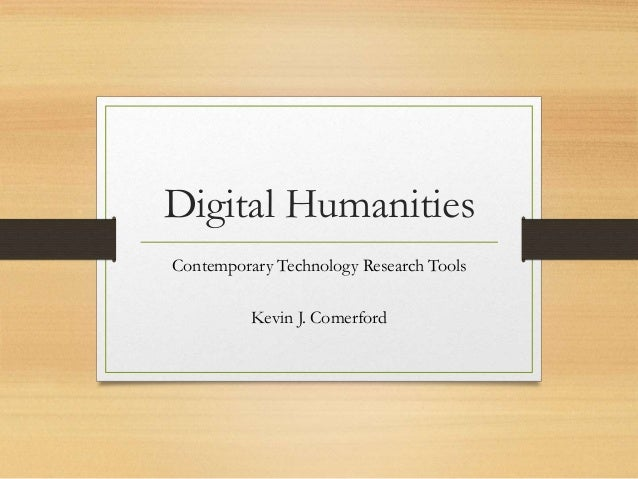 Digital Humanities Contemporary Technology Research Tools Kevin J. Comerford