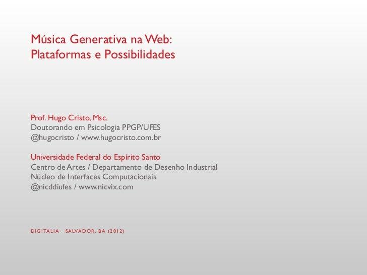 Música Generativa na Web:Plataformas e PossibilidadesProf. Hugo Cristo, Msc.Doutorando em Psicologia PPGP/UFES@hugocristo ...