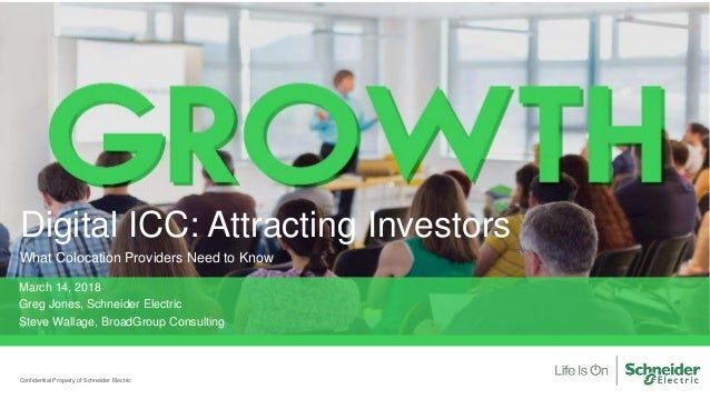 Digital ICC: Attracting Investors What Colocation Providers Need to Know Confidential Property of Schneider Electric March...