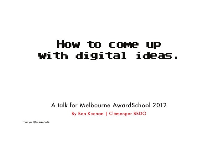 How to come up         with digital i e s                       d a .                    A talk for Melbourne AwardSchool ...