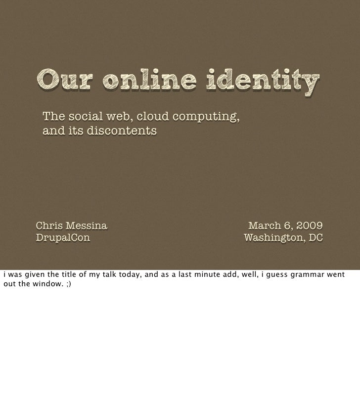 Our online identity           The social web, cloud computing,           and its discontents             Chris Messina    ...