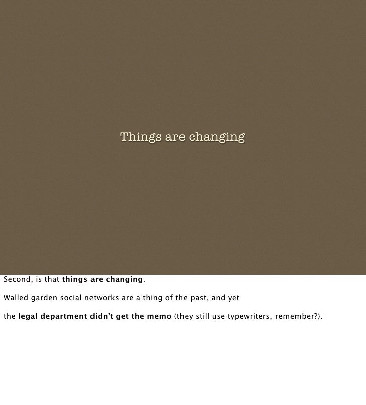 Things are changing     Second, is that things are changing.  Walled garden social networks are a thing of the past, and y...