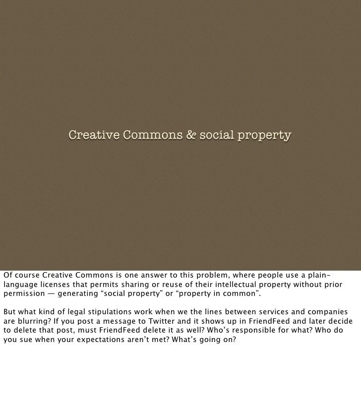 Creative Commons  social property     Of course Creative Commons is one answer to this problem, where people use a plain- ...