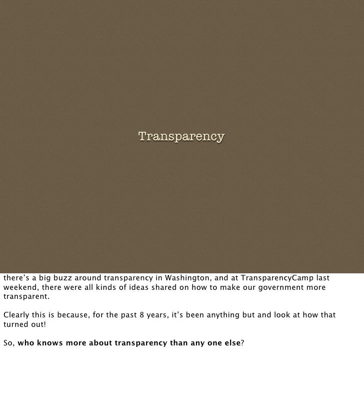 Transparency     there's a big buzz around transparency in Washington, and at TransparencyCamp last weekend, there were al...