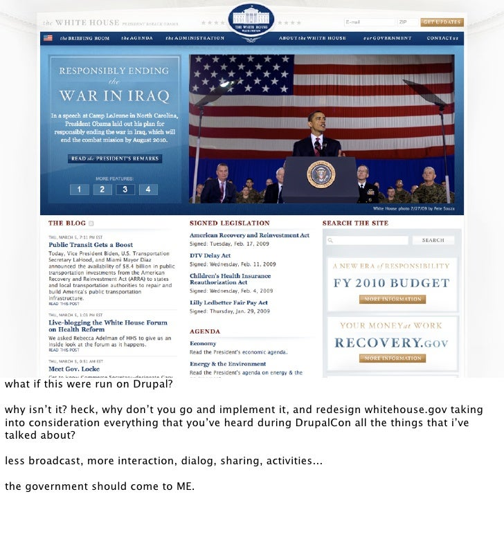 what if this were run on Drupal?  why isn't it? heck, why don't you go and implement it, and redesign whitehouse.gov takin...