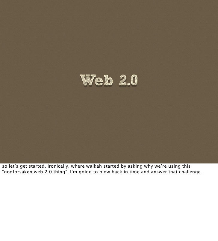 """Web 2.0     so let's get started. ironically, where walkah started by asking why we're using this """"godforsaken web 2.0 thi..."""