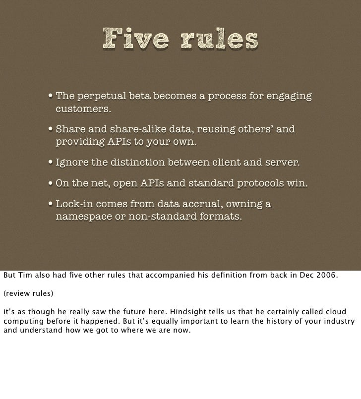Five rules            • The perpetual beta becomes a process for engaging                  customers.             • Share ...