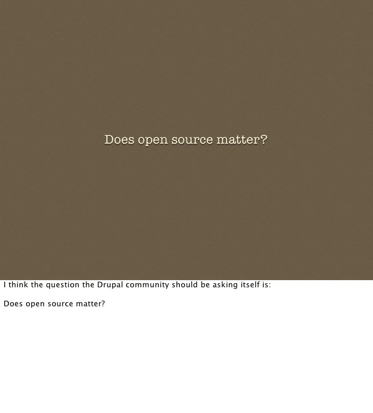 Does open source matter?     I think the question the Drupal community should be asking itself is:  Does open source matte...