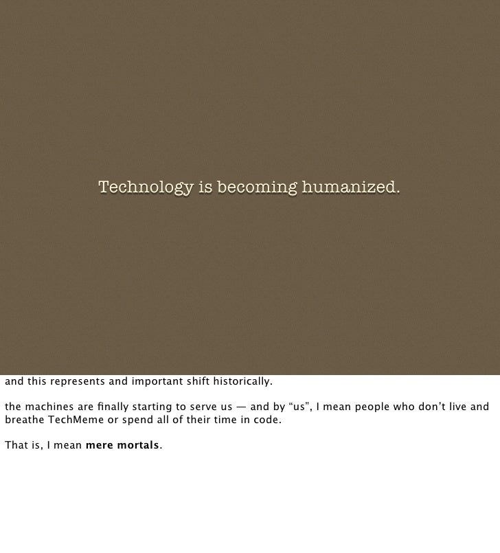 Technology is becoming humanized.     and this represents and important shift historically.  the machines are finally start...