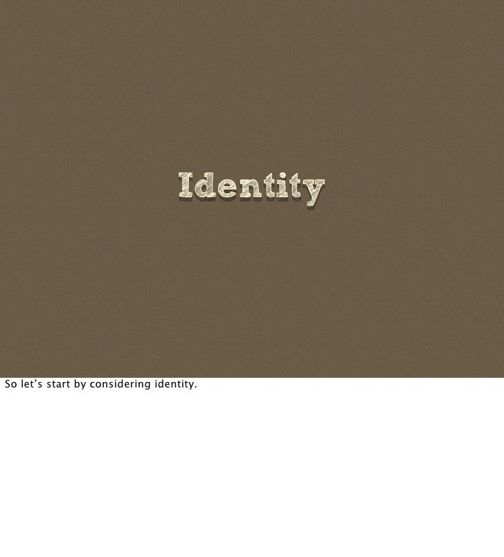 Identity     So let's start by considering identity.