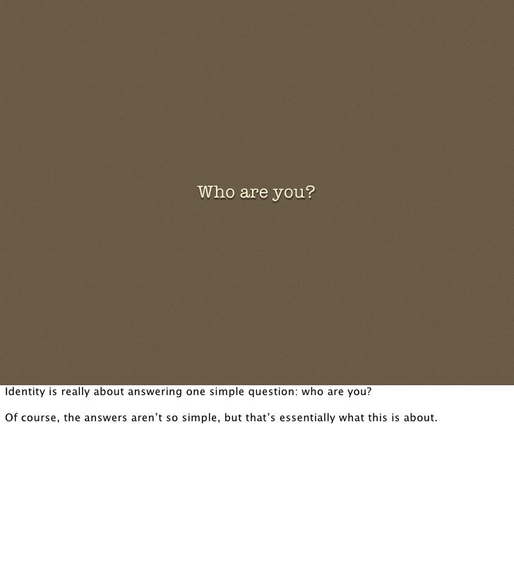 Who are you?     Identity is really about answering one simple question: who are you?  Of course, the answers aren't so si...