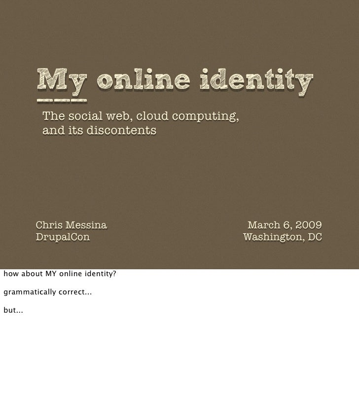 My online identity          ___           The social web, cloud computing,           and its discontents              Chri...