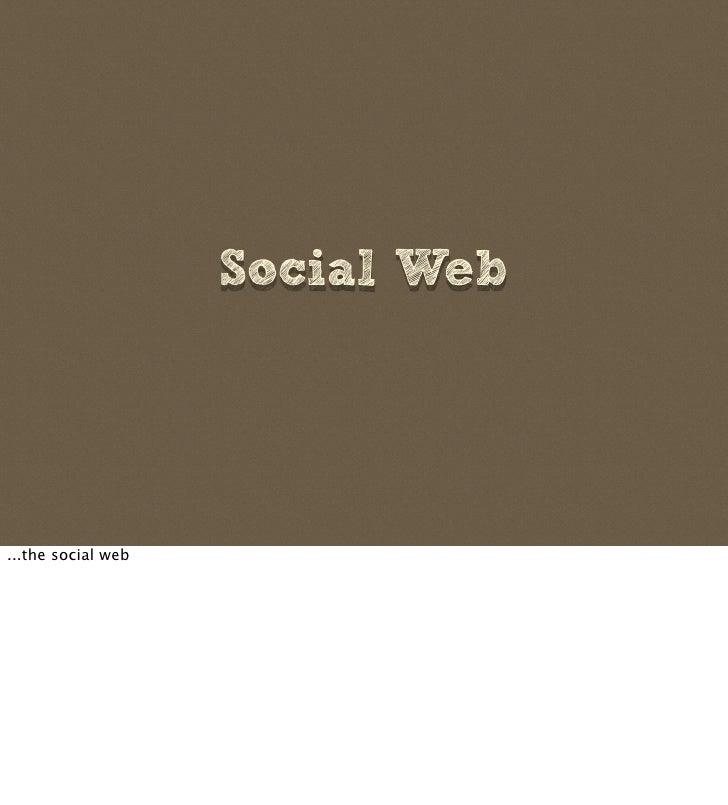 Social Web     ...the social web