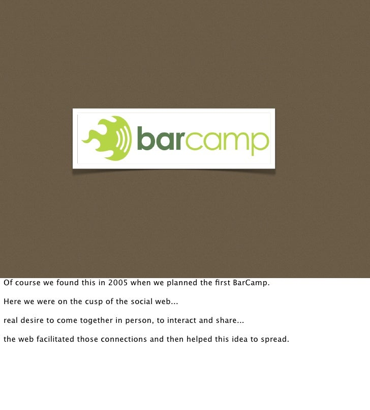 Of course we found this in 2005 when we planned the first BarCamp.  Here we were on the cusp of the social web...  real des...