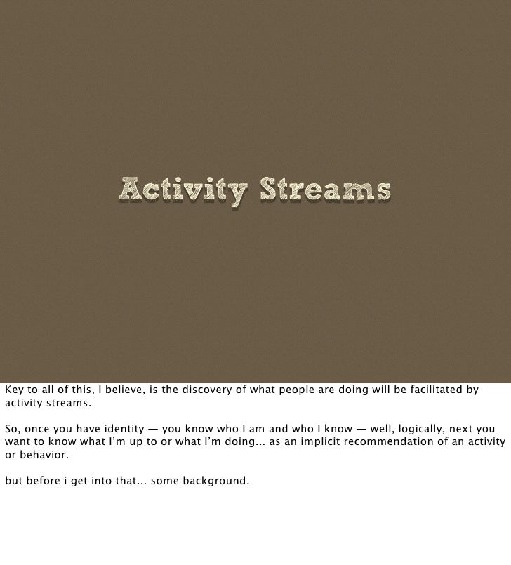 Activity Streams     Key to all of this, I believe, is the discovery of what people are doing will be facilitated by activ...