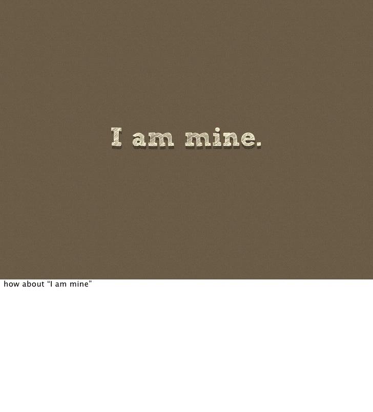"""I am mine.     how about """"I am mine"""""""