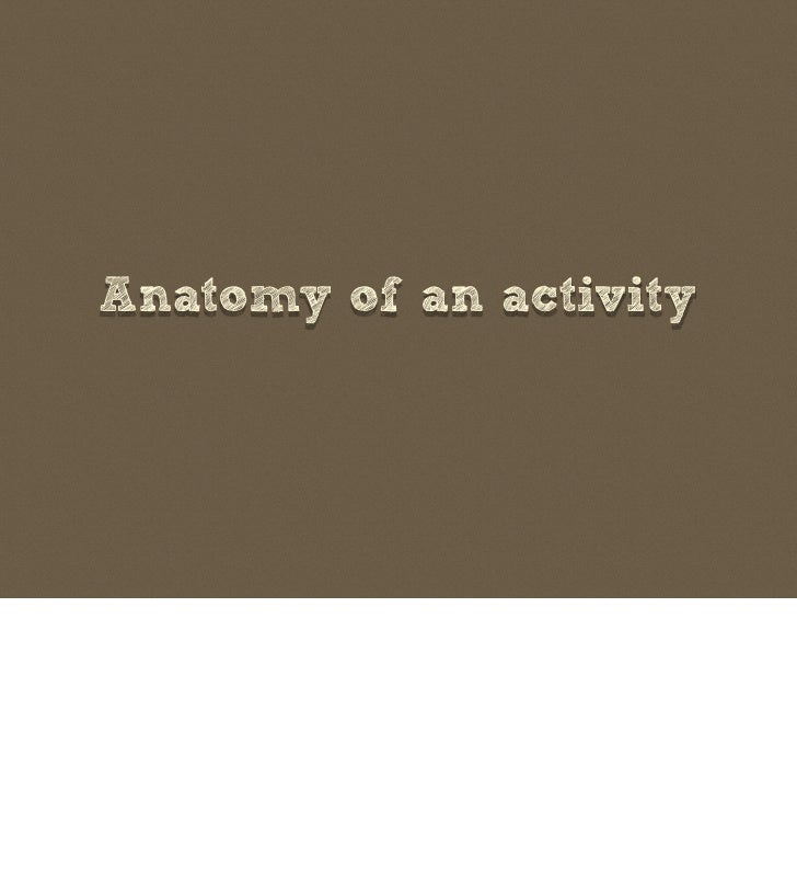 Anatomy of an activity