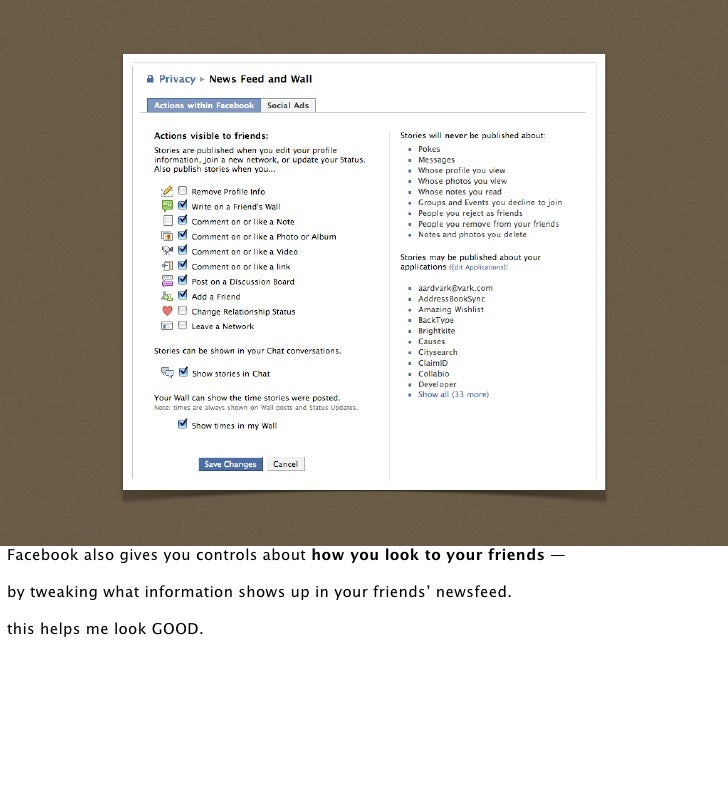 Facebook also gives you controls about how you look to your friends —  by tweaking what information shows up in your frien...