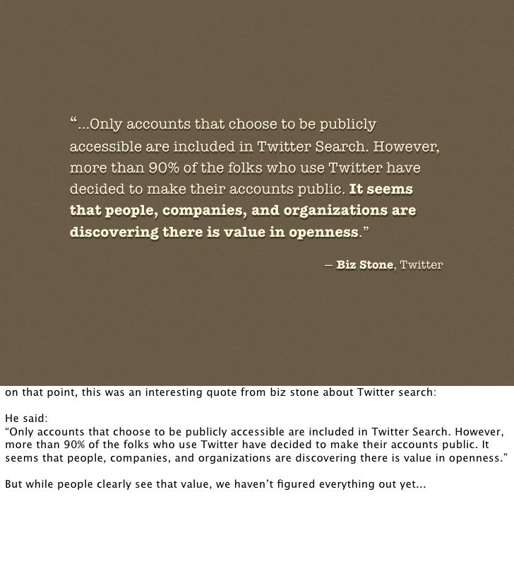 """""""...Only accounts that choose to be publicly             accessible are included in Twitter Search. However,             m..."""