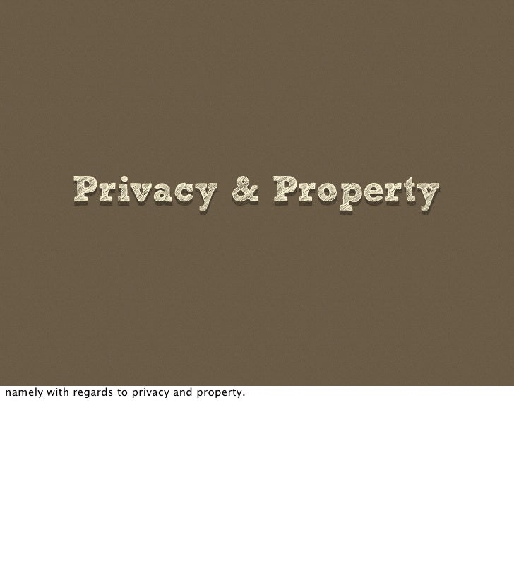 Privacy  Property     namely with regards to privacy and property.