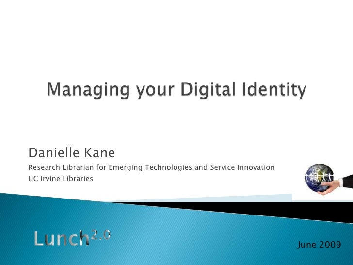 Managing your Digital Identity<br />Danielle Kane<br />Research Librarian for Emerging Technologies and Service Innovation...