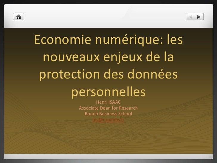 Economie numérique: les nouveaux enjeux de la protection des données personnelles <br />Henri ISAAC<br />Associate Dean fo...