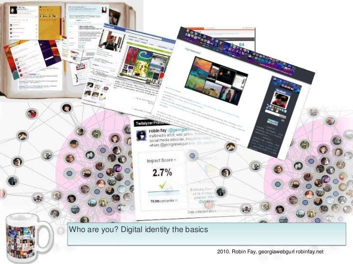 Who are you? Digital identity the basics<br />2010. Robin Fay, georgiawebgurl robinfay.net<br />