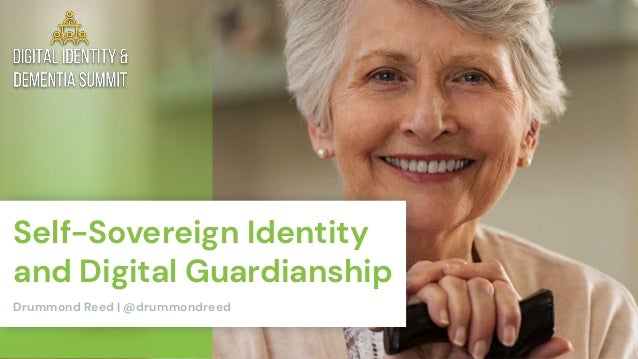 Self-Sovereign Identity and Digital Guardianship Drummond Reed | @drummondreed