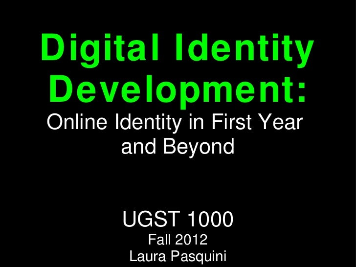 Digital IdentityDevelopment:Online Identity in First Year        and Beyond        UGST 1000           Fall 2012         L...